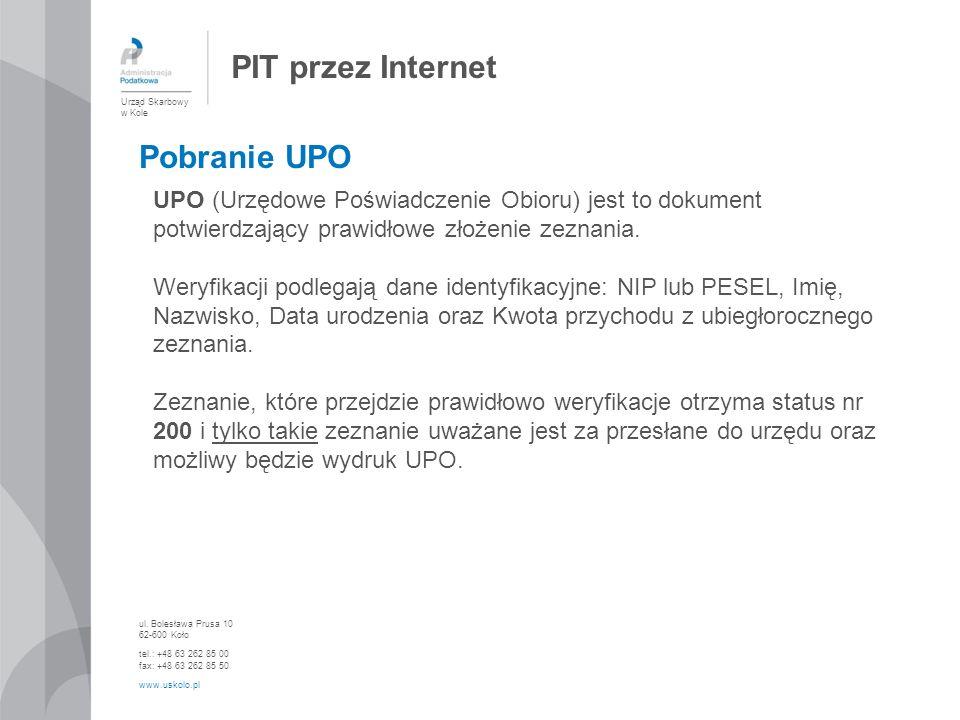 PIT przez Internet Urząd Skarbowy w Kole ul. Bolesława Prusa 10 62-600 Koło tel.: +48 63 262 85 00 fax: +48 63 262 85 50 www.uskolo.pl UPO (Urzędowe P