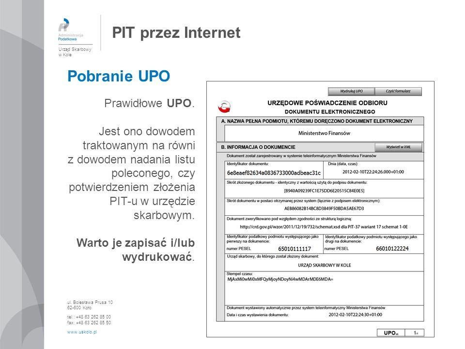 PIT przez Internet Urząd Skarbowy w Kole ul. Bolesława Prusa 10 62-600 Koło tel.: +48 63 262 85 00 fax: +48 63 262 85 50 www.uskolo.pl Pobranie UPO Pr