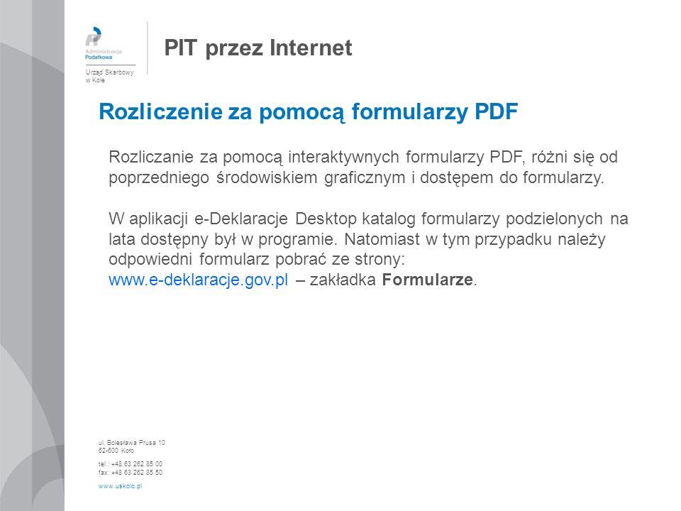 PIT przez Internet Urząd Skarbowy w Kole ul. Bolesława Prusa 10 62-600 Koło tel.: +48 63 262 85 00 fax: +48 63 262 85 50 www.uskolo.pl Rozliczanie za