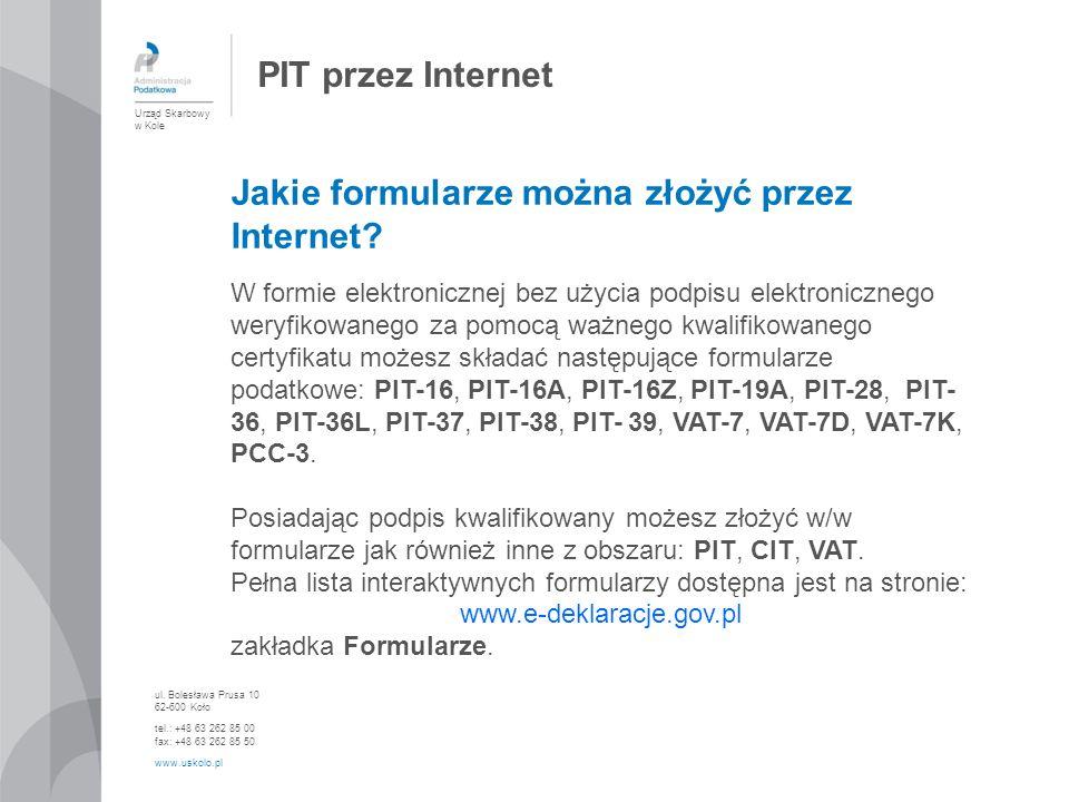 PIT przez Internet Jakie formularze można złożyć przez Internet? W formie elektronicznej bez użycia podpisu elektronicznego weryfikowanego za pomocą w