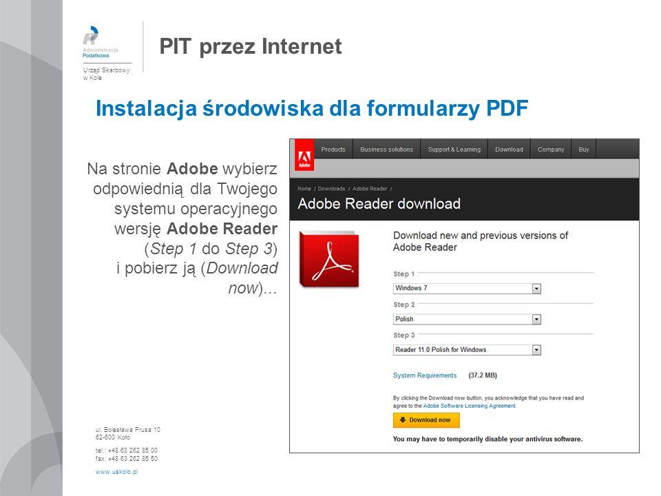 PIT przez Internet Urząd Skarbowy w Kole ul. Bolesława Prusa 10 62-600 Koło tel.: +48 63 262 85 00 fax: +48 63 262 85 50 www.uskolo.pl Na stronie Adob