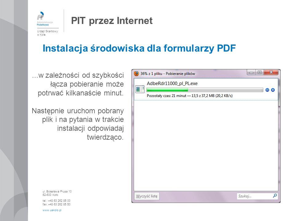 PIT przez Internet Urząd Skarbowy w Kole ul. Bolesława Prusa 10 62-600 Koło tel.: +48 63 262 85 00 fax: +48 63 262 85 50 www.uskolo.pl...w zależności