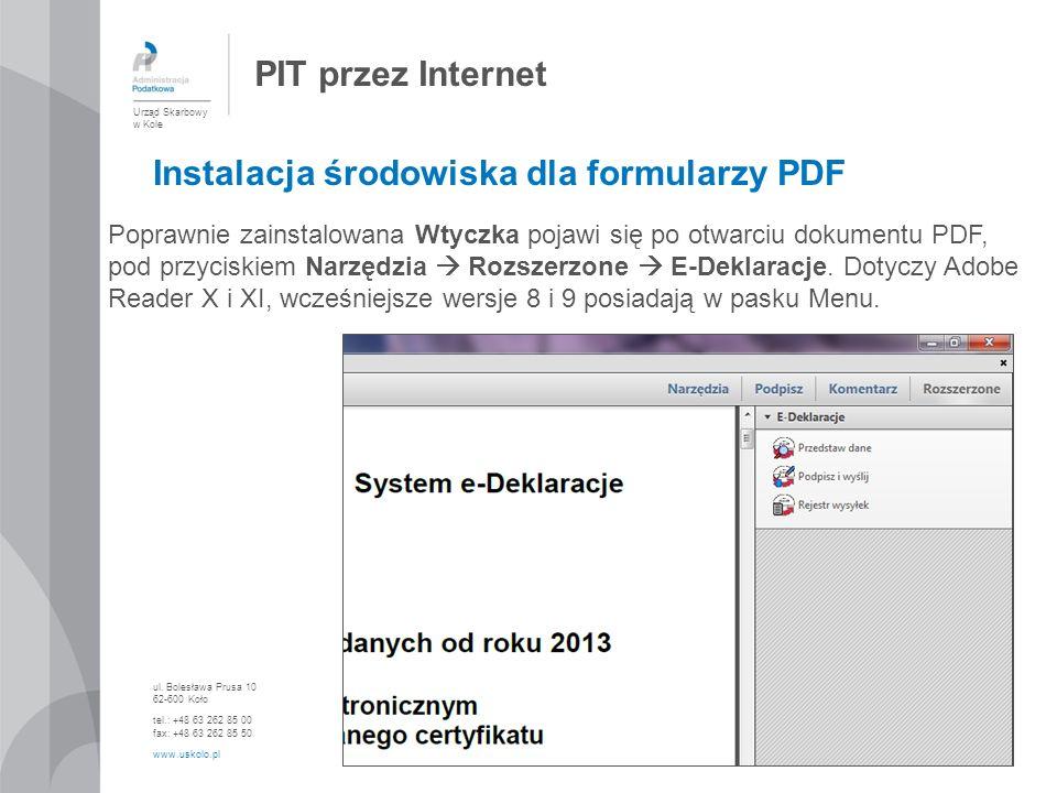 PIT przez Internet Urząd Skarbowy w Kole ul. Bolesława Prusa 10 62-600 Koło tel.: +48 63 262 85 00 fax: +48 63 262 85 50 www.uskolo.pl Instalacja środ