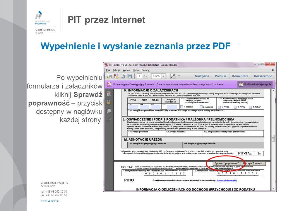PIT przez Internet Urząd Skarbowy w Kole ul. Bolesława Prusa 10 62-600 Koło tel.: +48 63 262 85 00 fax: +48 63 262 85 50 www.uskolo.pl Wypełnienie i w