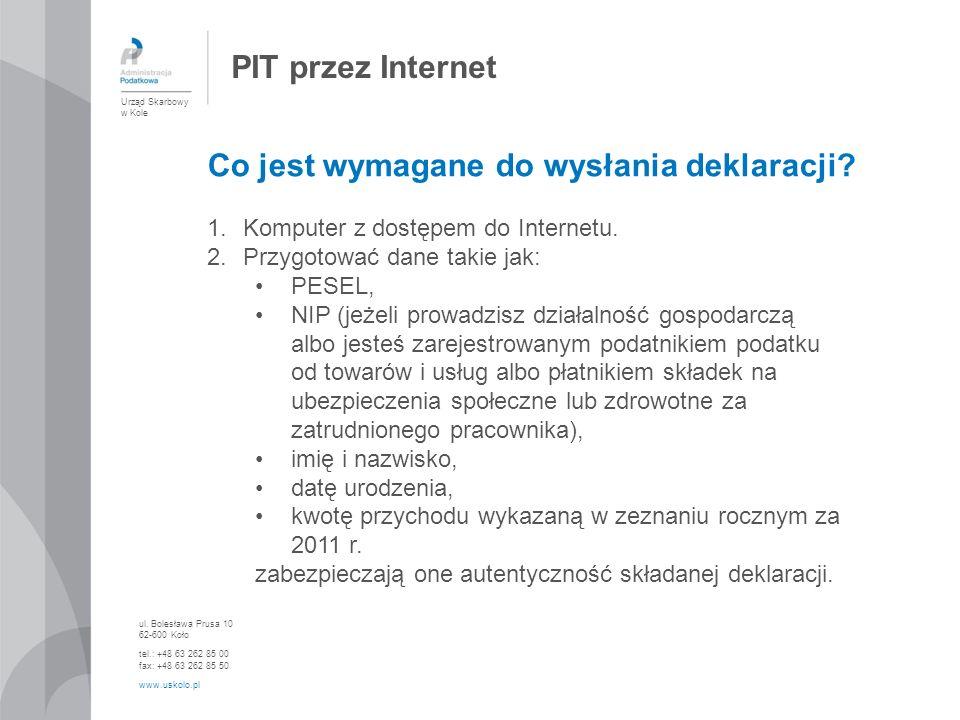 PIT przez Internet Co jest wymagane do wysłania deklaracji? 1.Komputer z dostępem do Internetu. 2.Przygotować dane takie jak: PESEL, NIP (jeżeli prowa