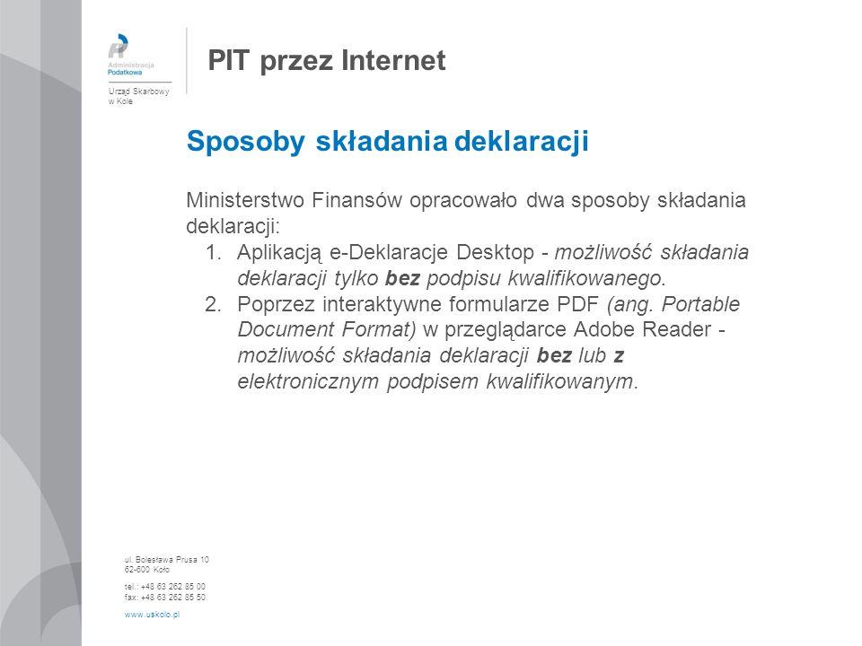 PIT przez Internet Urząd Skarbowy w Kole ul. Bolesława Prusa 10 62-600 Koło tel.: +48 63 262 85 00 fax: +48 63 262 85 50 www.uskolo.pl Ministerstwo Fi