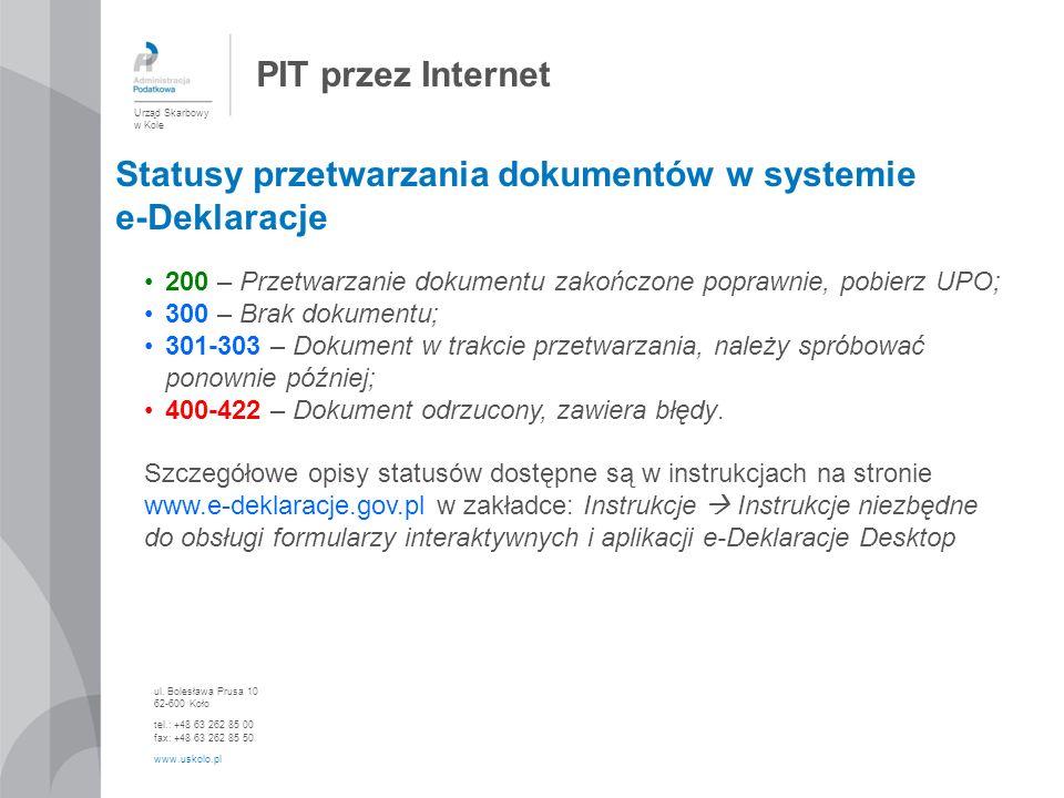 PIT przez Internet Urząd Skarbowy w Kole ul. Bolesława Prusa 10 62-600 Koło tel.: +48 63 262 85 00 fax: +48 63 262 85 50 www.uskolo.pl Statusy przetwa