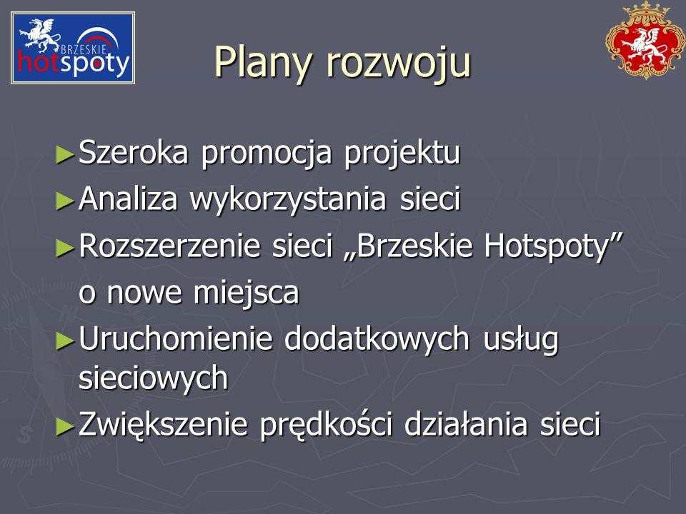 Plany rozwoju Szeroka promocja projektu Szeroka promocja projektu Analiza wykorzystania sieci Analiza wykorzystania sieci Rozszerzenie sieci Brzeskie