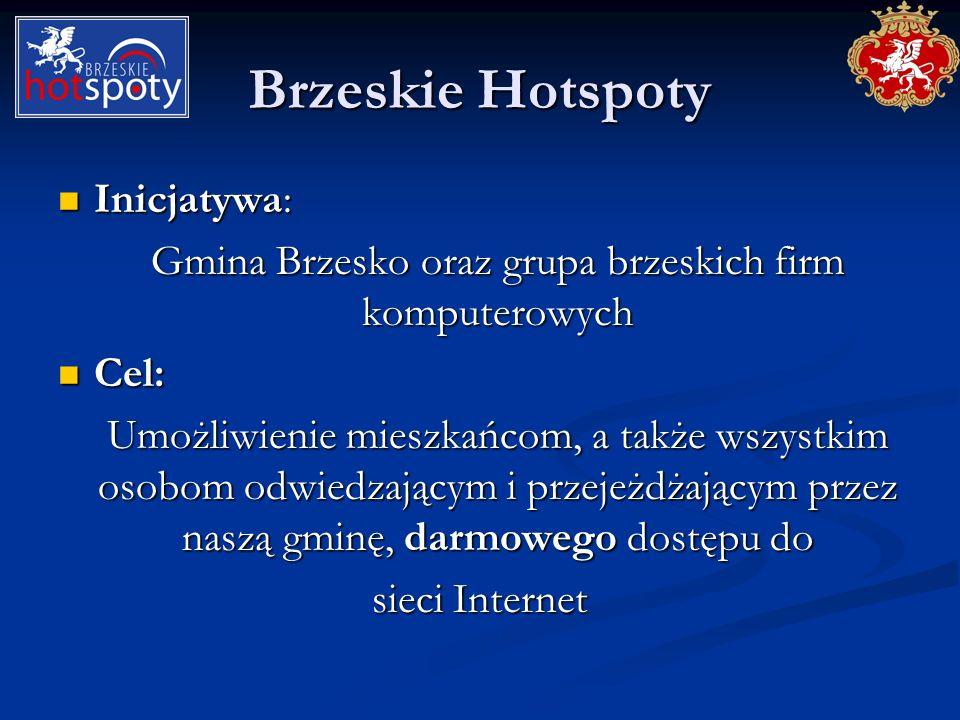 Brzeskie Hotspoty Inicjatywa: Inicjatywa: Gmina Brzesko oraz grupa brzeskich firm komputerowych Cel: Cel: Umożliwienie mieszkańcom, a także wszystkim