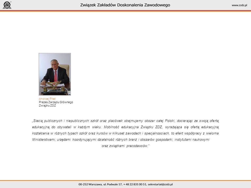 Andrzej Piłat Prezes Zarządu Głównego Związku ZDZ Siecią publicznych i niepublicznych szkół oraz placówek obejmujemy obszar całej Polski, docierając ze swoją ofertą edukacyjną do obywateli w każdym wieku.
