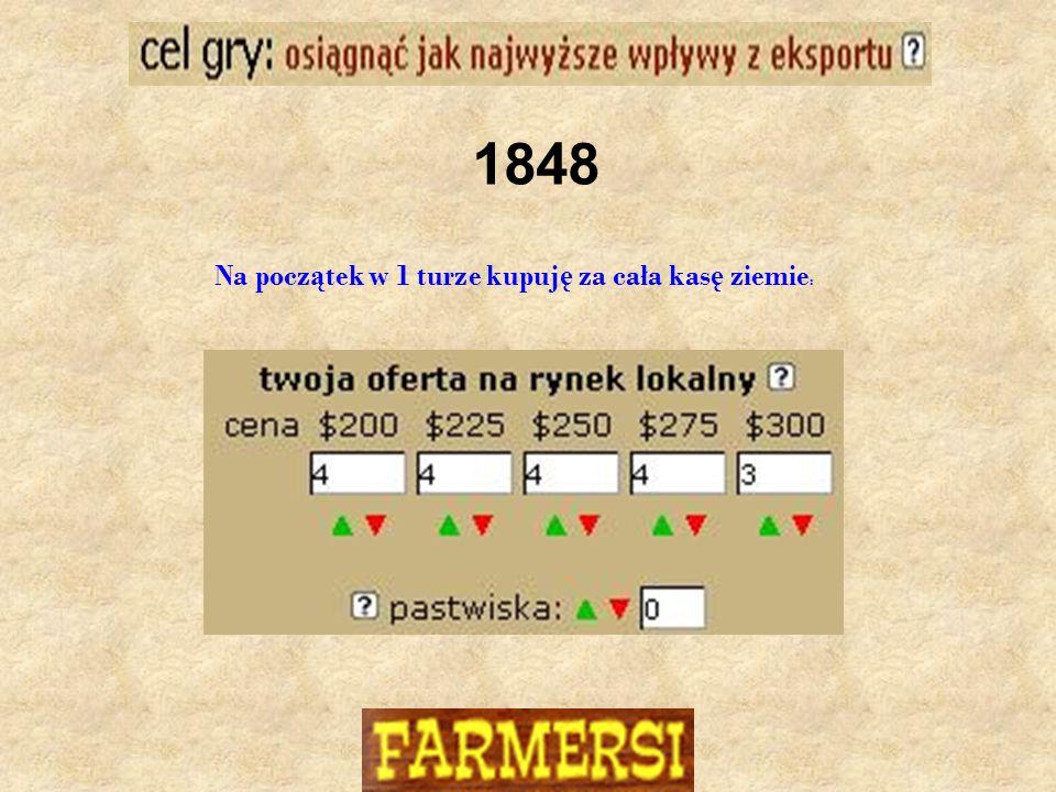 Na pocz ą tek w 1 turze kupuj ę za cała kas ę ziemie : 1848