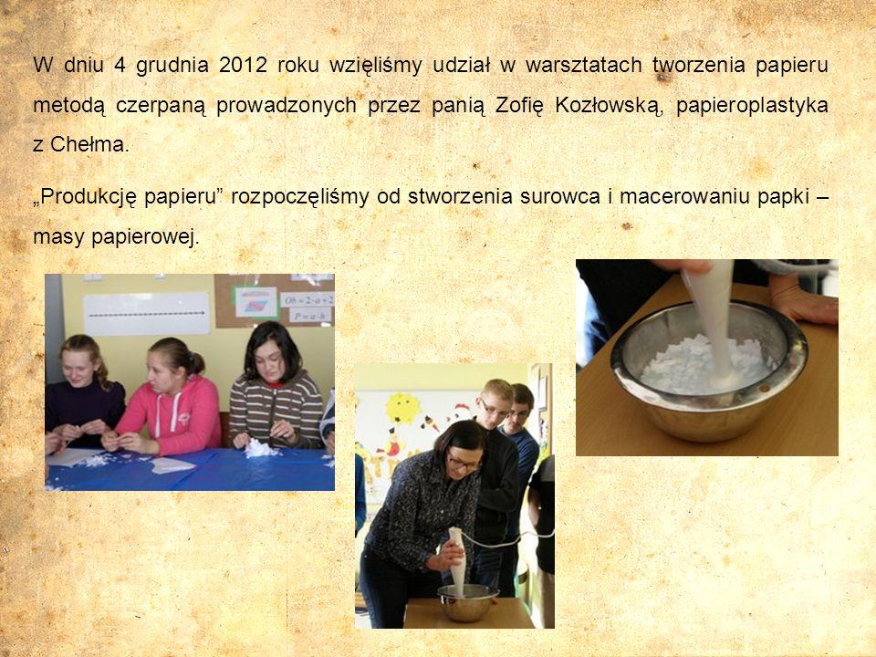 W dniu 4 grudnia 2012 roku wzięliśmy udział w warsztatach tworzenia papieru metodą czerpaną prowadzonych przez panią Zofię Kozłowską, papieroplastyka