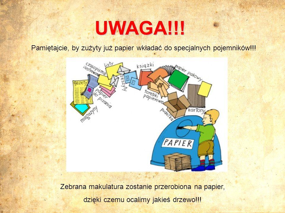 Pamiętajcie, by zużyty już papier wkładać do specjalnych pojemników!!! UWAGA!!! Zebrana makulatura zostanie przerobiona na papier, dzięki czemu ocalim