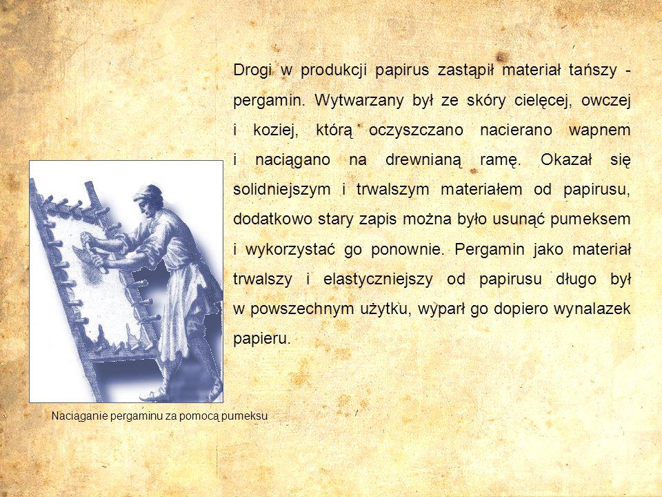 Drogi w produkcji papirus zastąpił materiał tańszy - pergamin. Wytwarzany był ze skóry cielęcej, owczej i koziej, którą oczyszczano nacierano wapnem i