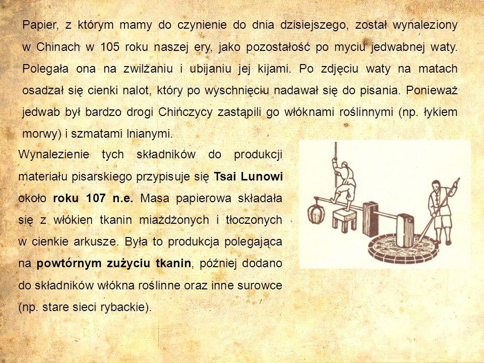 Papier, z którym mamy do czynienie do dnia dzisiejszego, został wynaleziony w Chinach w 105 roku naszej ery, jako pozostałość po myciu jedwabnej waty.