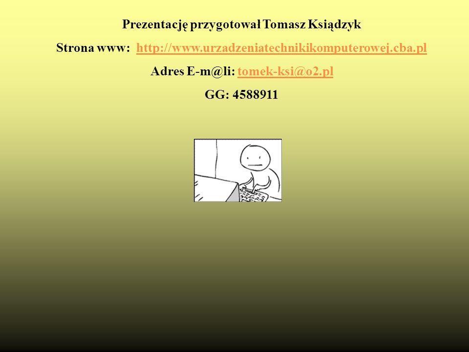 Prezentację przygotował Tomasz Ksiądzyk Strona www: http://www.urzadzeniatechnikikomputerowej.cba.plhttp://www.urzadzeniatechnikikomputerowej.cba.pl A