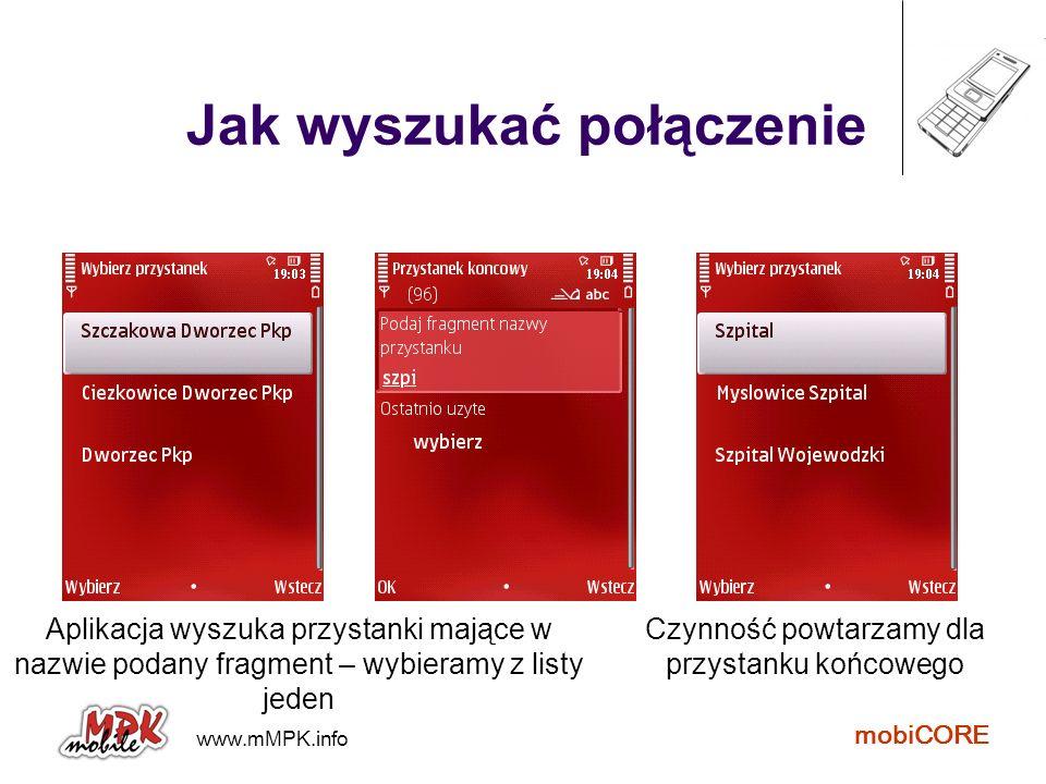 www.mMPK.info mobiCORE Jak wyszukać połączenie Aplikacja wyszuka przystanki mające w nazwie podany fragment – wybieramy z listy jeden Czynność powtarz