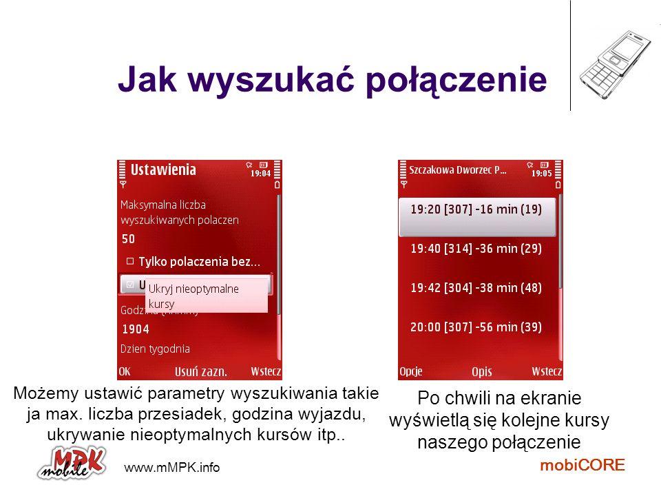 www.mMPK.info mobiCORE Jak wyszukać połączenie Możemy ustawić parametry wyszukiwania takie ja max. liczba przesiadek, godzina wyjazdu, ukrywanie nieop