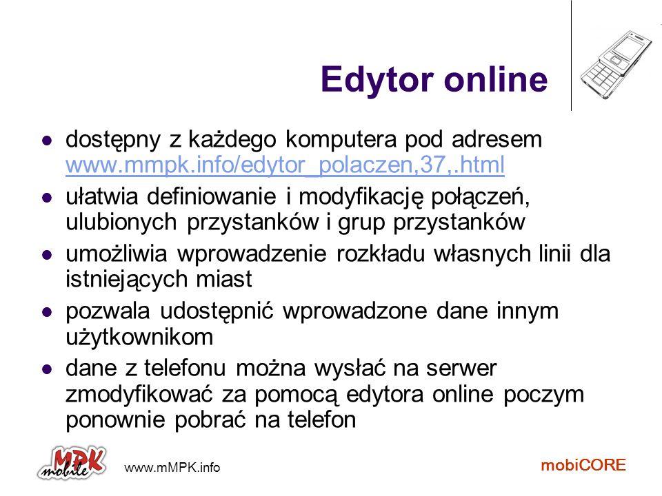 www.mMPK.info mobiCORE Edytor online dostępny z każdego komputera pod adresem www.mmpk.info/edytor_polaczen,37,.html www.mmpk.info/edytor_polaczen,37,