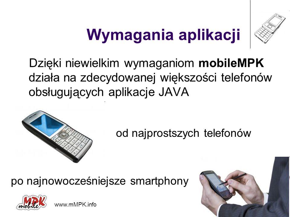 www.mMPK.info mobiCORE Wymagania aplikacji Dzięki niewielkim wymaganiom mobileMPK działa na zdecydowanej większości telefonów obsługujących aplikacje