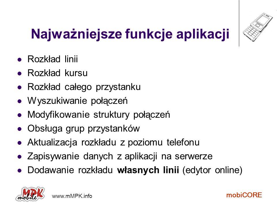 www.mMPK.info mobiCORE Najważniejsze funkcje aplikacji Rozkład linii Rozkład kursu Rozkład całego przystanku Wyszukiwanie połączeń Modyfikowanie struk
