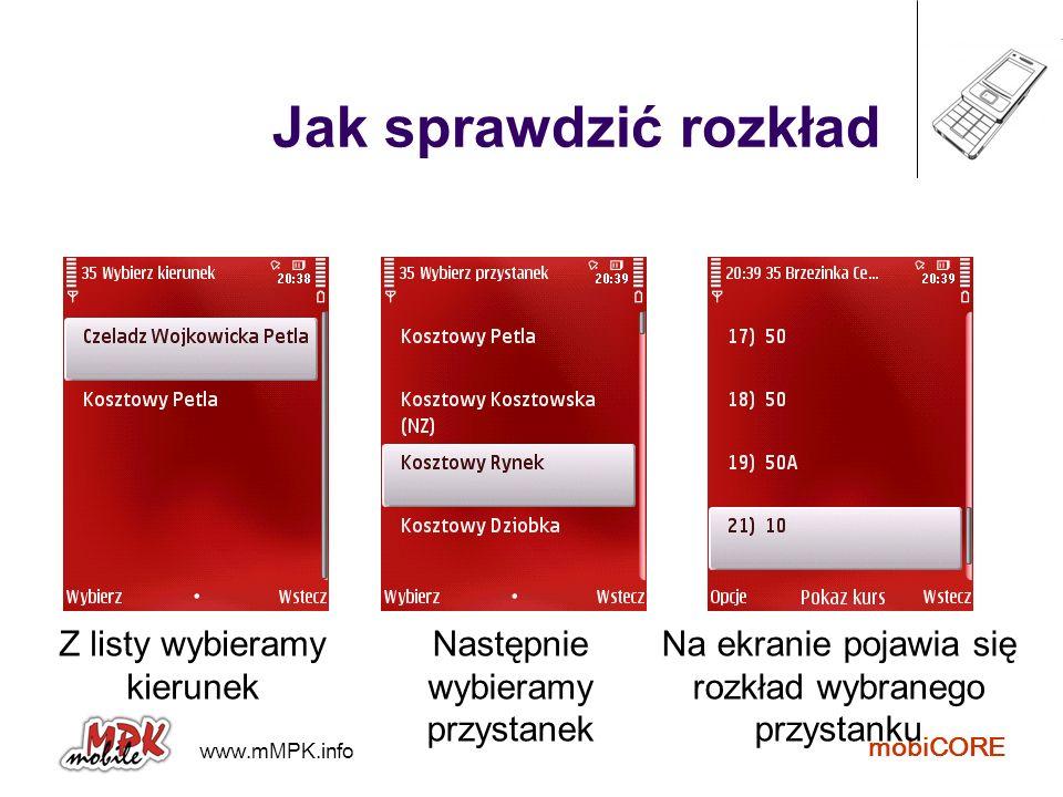www.mMPK.info mobiCORE Jak sprawdzić rozkład Z listy wybieramy kierunek Następnie wybieramy przystanek Na ekranie pojawia się rozkład wybranego przyst