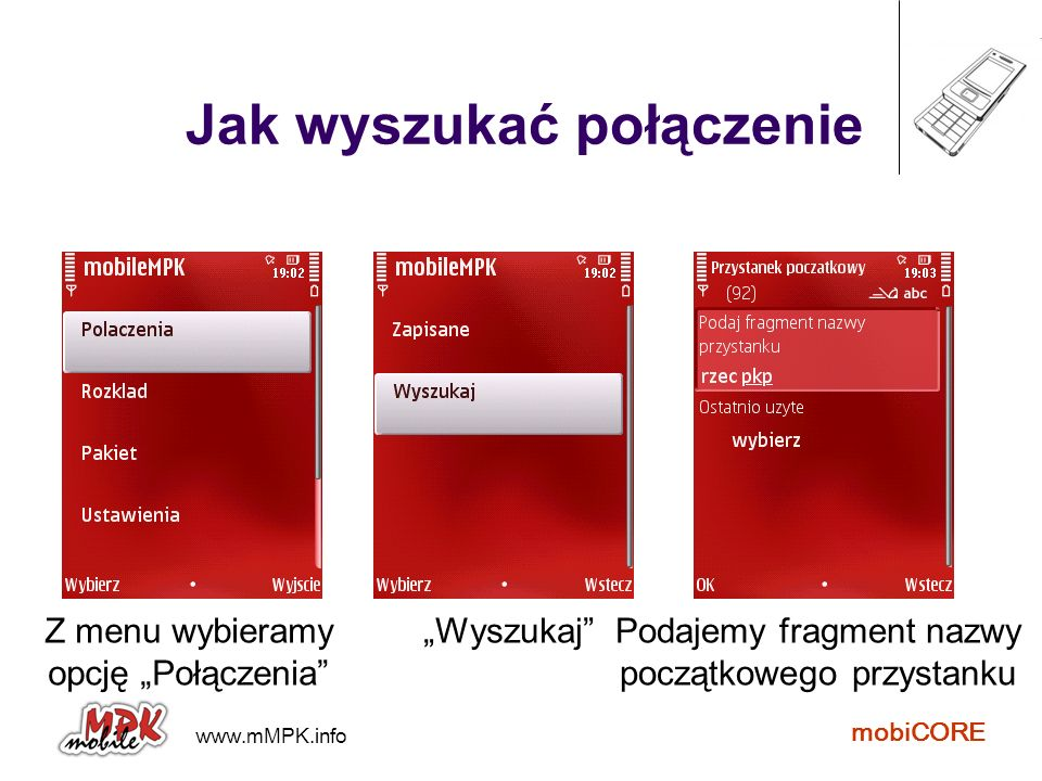 www.mMPK.info mobiCORE Jak wyszukać połączenie Z menu wybieramy opcję Połączenia WyszukajPodajemy fragment nazwy początkowego przystanku