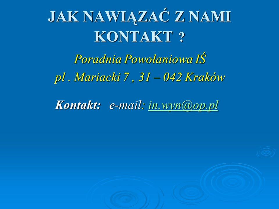 JAK NAWIĄZAĆ Z NAMI KONTAKT ? Poradnia Powołaniowa IŚ pl. Mariacki 7, 31 – 042 Kraków Kontakt: e-mail: in.wyn@op.pl Kontakt: e-mail: in.wyn@op.pl in.w