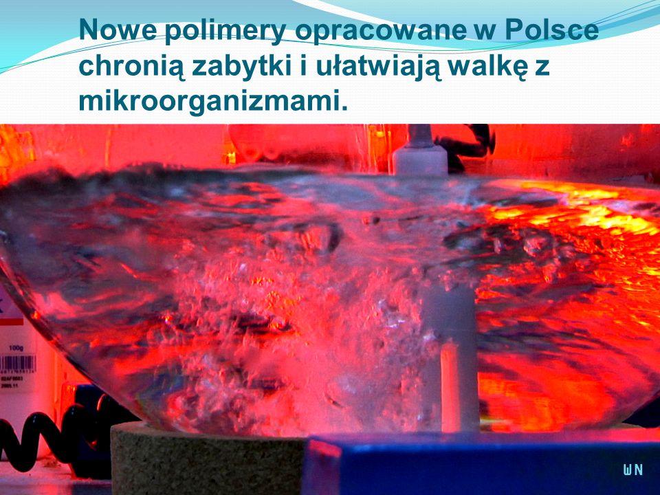 Nowe polimery opracowane w Polsce chronią zabytki i ułatwiają walkę z mikroorganizmami. WN
