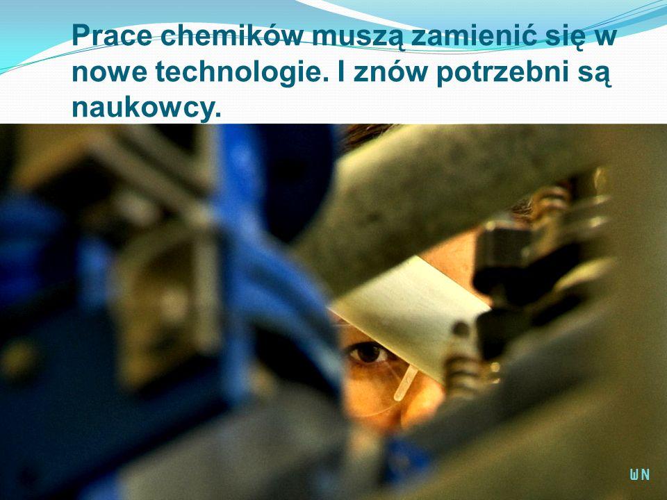 Prace chemików muszą zamienić się w nowe technologie. I znów potrzebni są naukowcy. WN