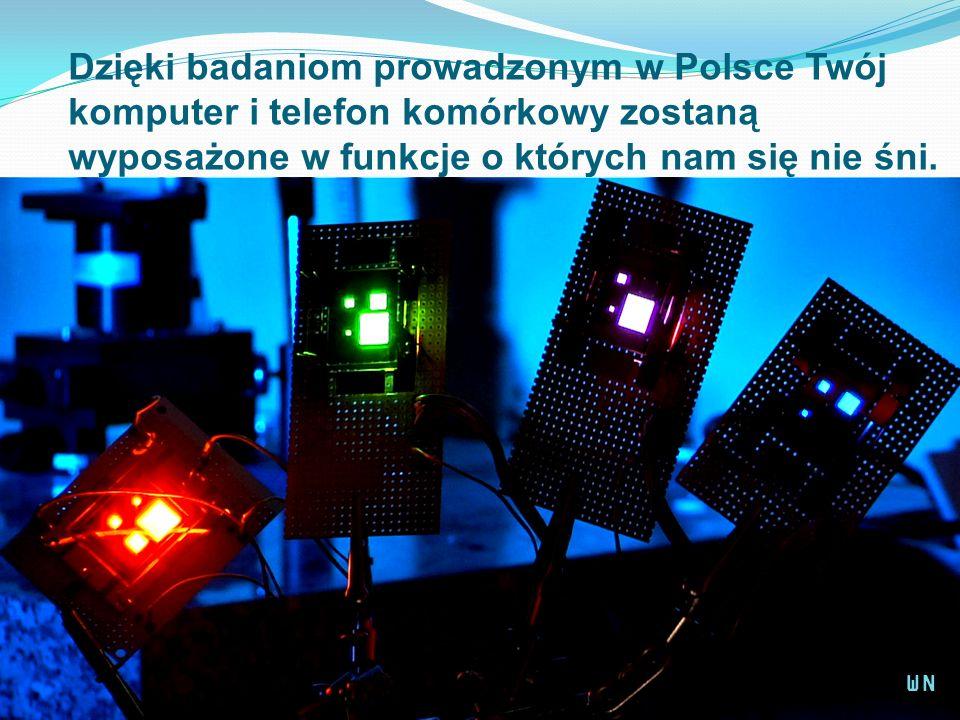 Dzięki badaniom prowadzonym w Polsce Twój komputer i telefon komórkowy zostaną wyposażone w funkcje o których nam się nie śni. WN