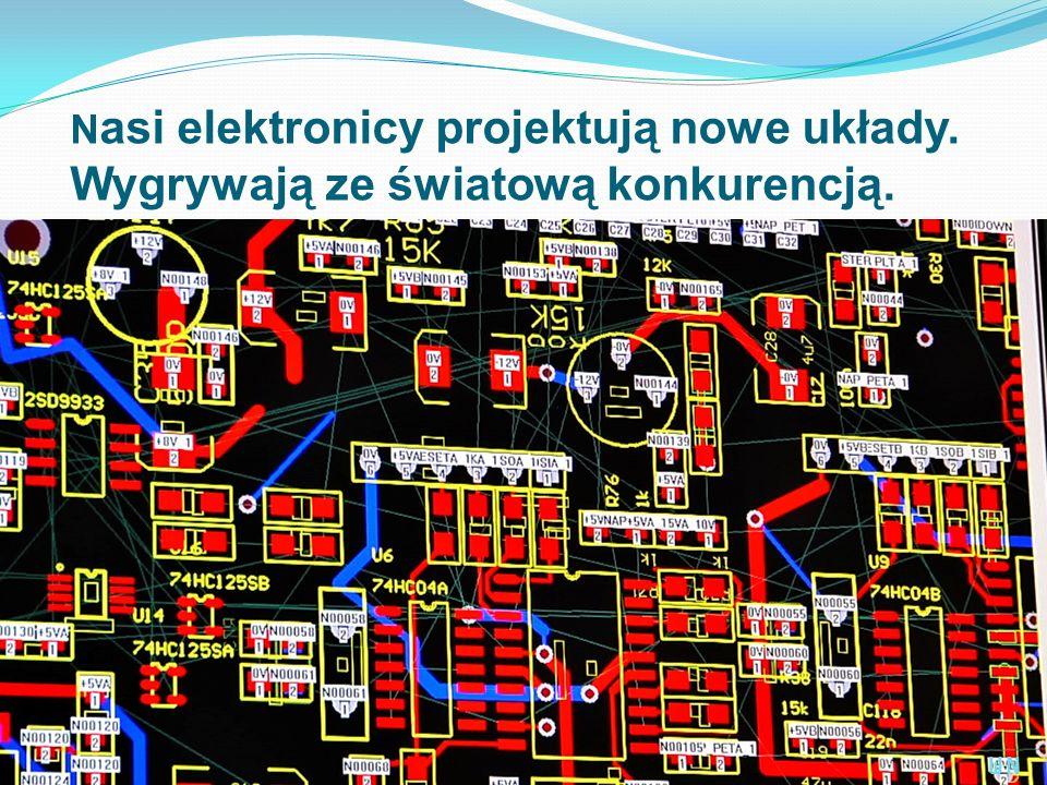 N asi elektronicy projektują nowe układy. Wygrywają ze światową konkurencją. WN
