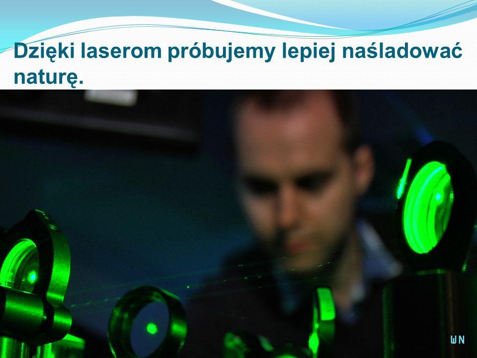Dzięki laserom próbujemy lepiej naśladować naturę. WN