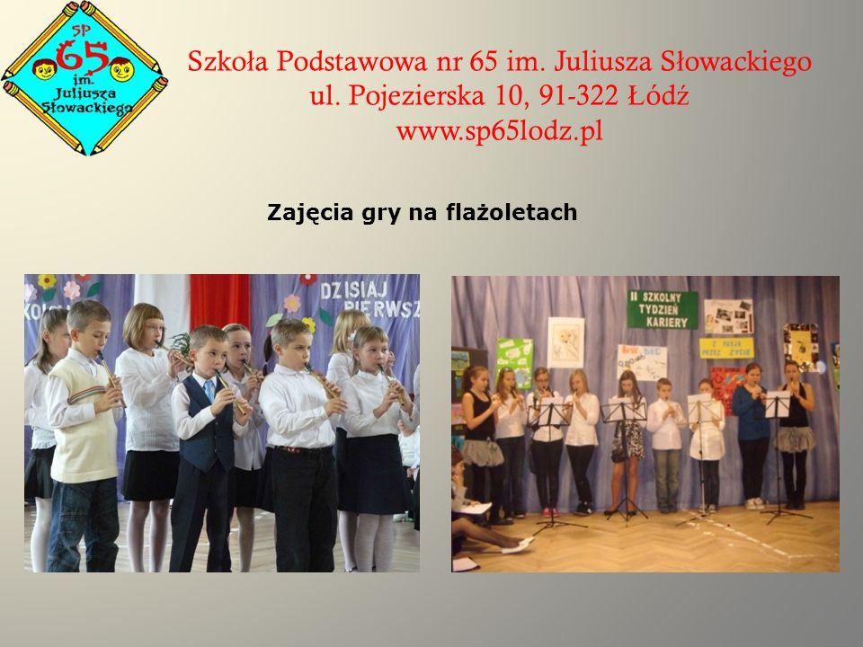 Szko ł a Podstawowa nr 65 im. Juliusza S ł owackiego ul. Pojezierska 10, 91-322 Ł ód ź www.sp65lodz.pl Zajęcia gry na flażoletach