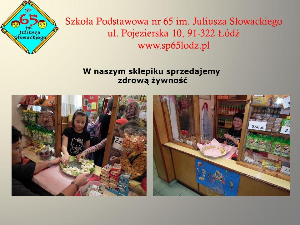 Szko ł a Podstawowa nr 65 im. Juliusza S ł owackiego ul. Pojezierska 10, 91-322 Ł ód ź www.sp65lodz.pl W naszym sklepiku sprzedajemy zdrową żywność