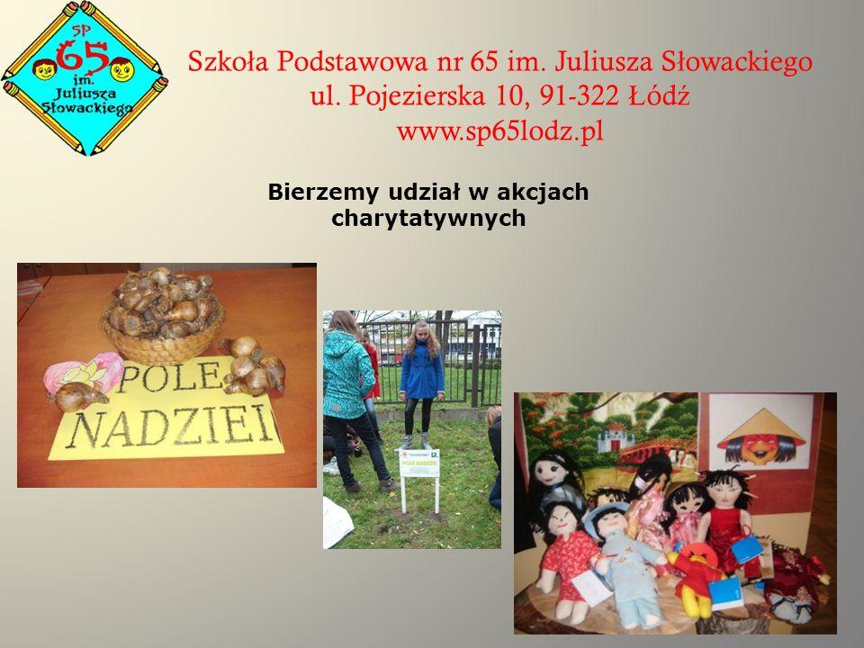 Szko ł a Podstawowa nr 65 im. Juliusza S ł owackiego ul. Pojezierska 10, 91-322 Ł ód ź www.sp65lodz.pl Bierzemy udział w akcjach charytatywnych