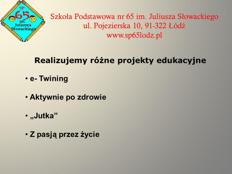 Szko ł a Podstawowa nr 65 im. Juliusza S ł owackiego ul. Pojezierska 10, 91-322 Ł ód ź www.sp65lodz.pl Realizujemy różne projekty edukacyjne e- Twinin