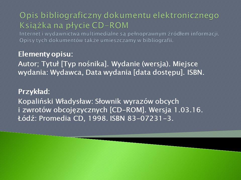 Elementy opisu: Autor; Tytuł [Typ nośnika]. Wydanie (wersja). Miejsce wydania: Wydawca, Data wydania [data dostępu]. ISBN. Przykład: Kopaliński Władys