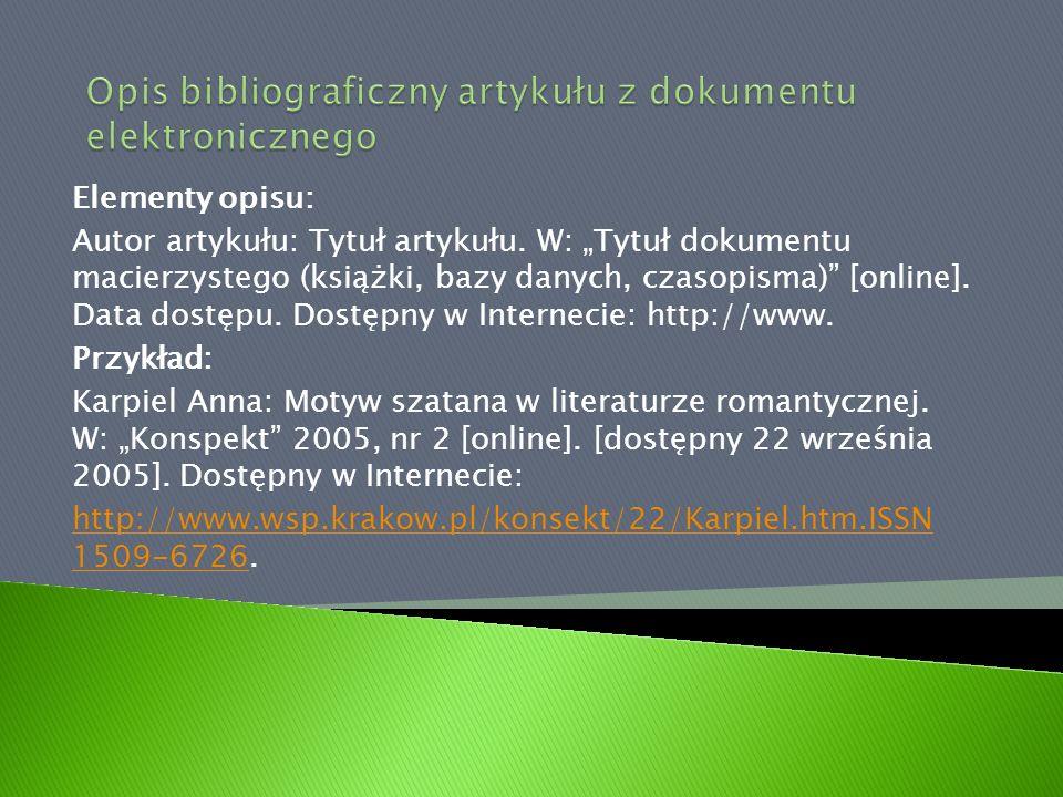 Elementy opisu: Autor artykułu: Tytuł artykułu. W: Tytuł dokumentu macierzystego (książki, bazy danych, czasopisma) [online]. Data dostępu. Dostępny w