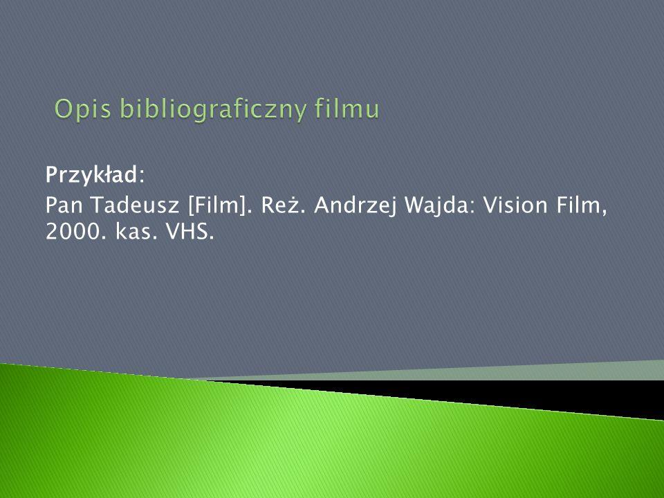 Przykład: Pan Tadeusz [Film]. Reż. Andrzej Wajda: Vision Film, 2000. kas. VHS.