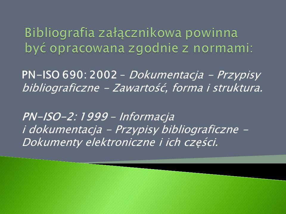 PN-ISO 690: 2002 – Dokumentacja - Przypisy bibliograficzne - Zawartość, forma i struktura. PN-ISO-2: 1999 - Informacja i dokumentacja - Przypisy bibli