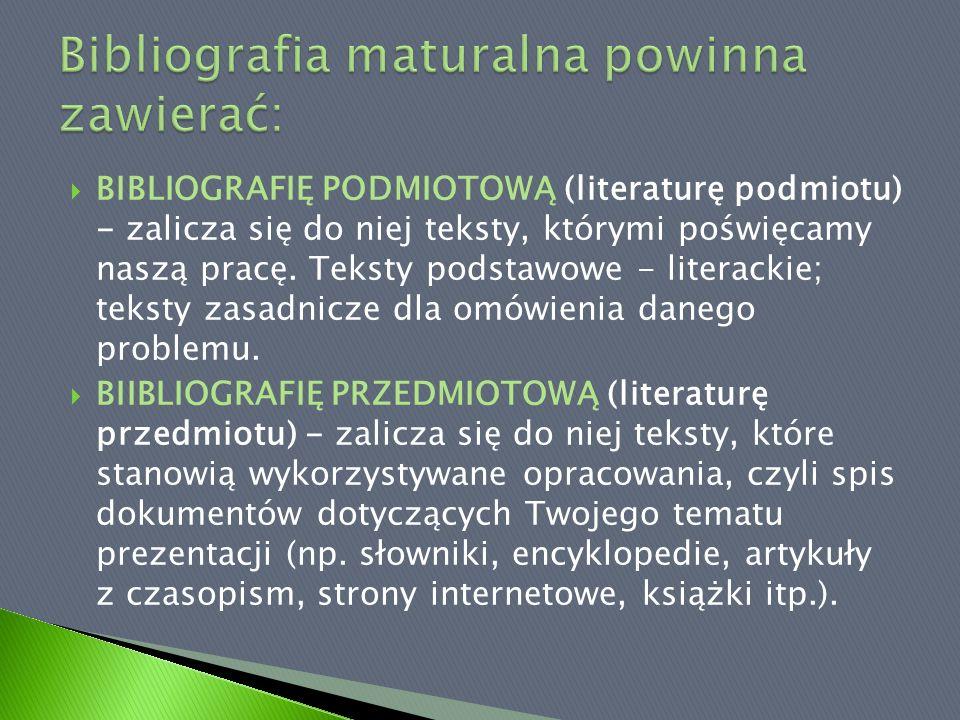 BIBLIOGRAFIĘ PODMIOTOWĄ (literaturę podmiotu) - zalicza się do niej teksty, którymi poświęcamy naszą pracę. Teksty podstawowe - literackie; teksty zas