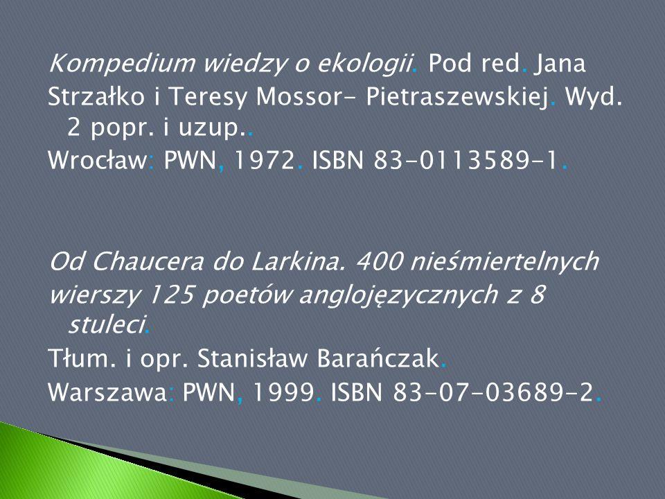 Kompedium wiedzy o ekologii. Pod red. Jana Strzałko i Teresy Mossor- Pietraszewskiej. Wyd. 2 popr. i uzup.. Wrocław: PWN, 1972. ISBN 83-0113589-1. Od