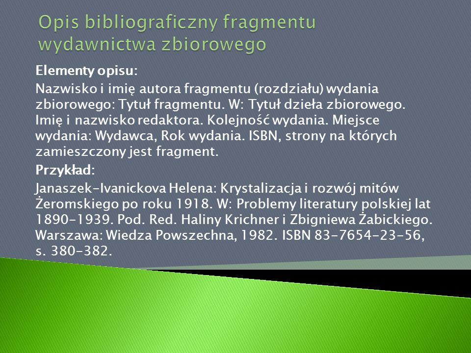 Elementy opisu: Nazwisko i imię autora fragmentu (rozdziału) wydania zbiorowego: Tytuł fragmentu. W: Tytuł dzieła zbiorowego. Imię i nazwisko redaktor
