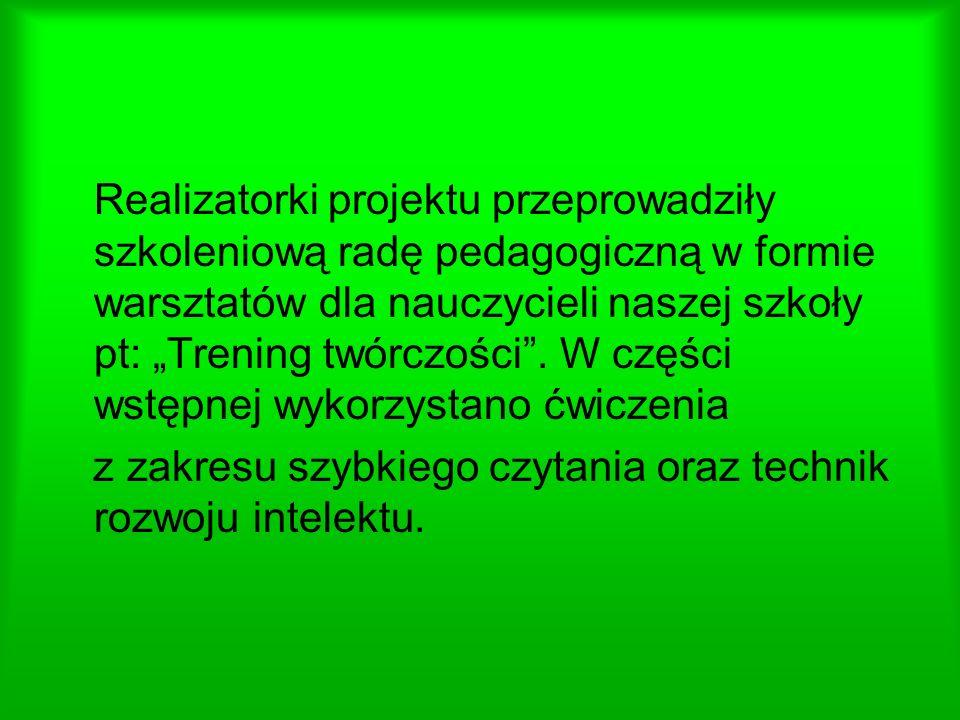 Realizatorki projektu przeprowadziły szkoleniową radę pedagogiczną w formie warsztatów dla nauczycieli naszej szkoły pt: Trening twórczości.
