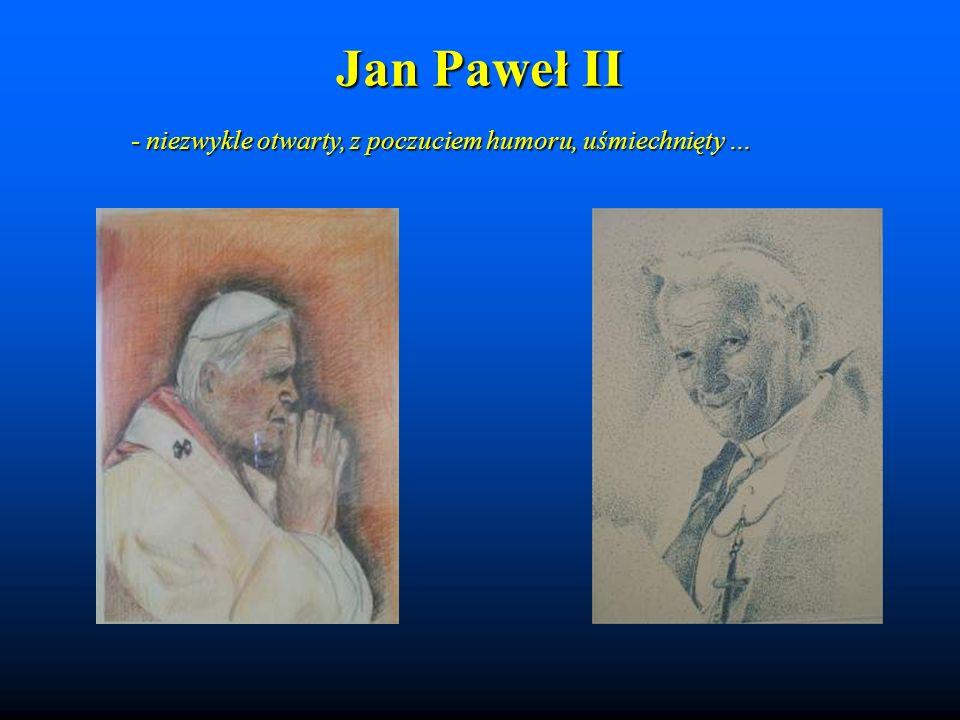Jan Paweł II - niezwykle otwarty, z poczuciem humoru, uśmiechnięty …