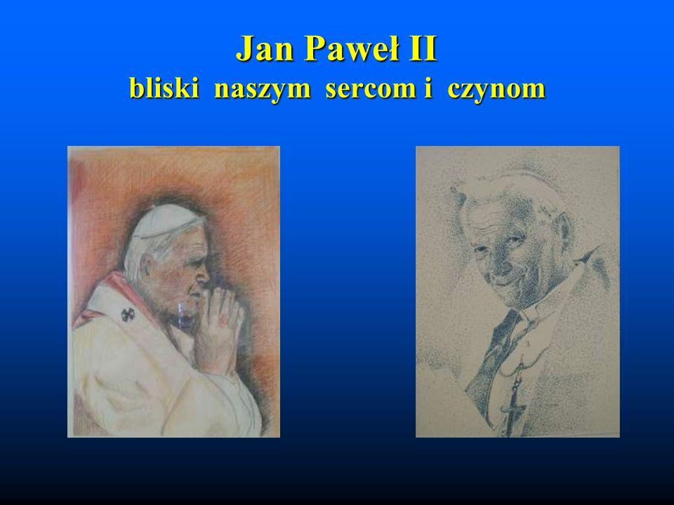 Jan Paweł II bliski naszym sercom i czynom