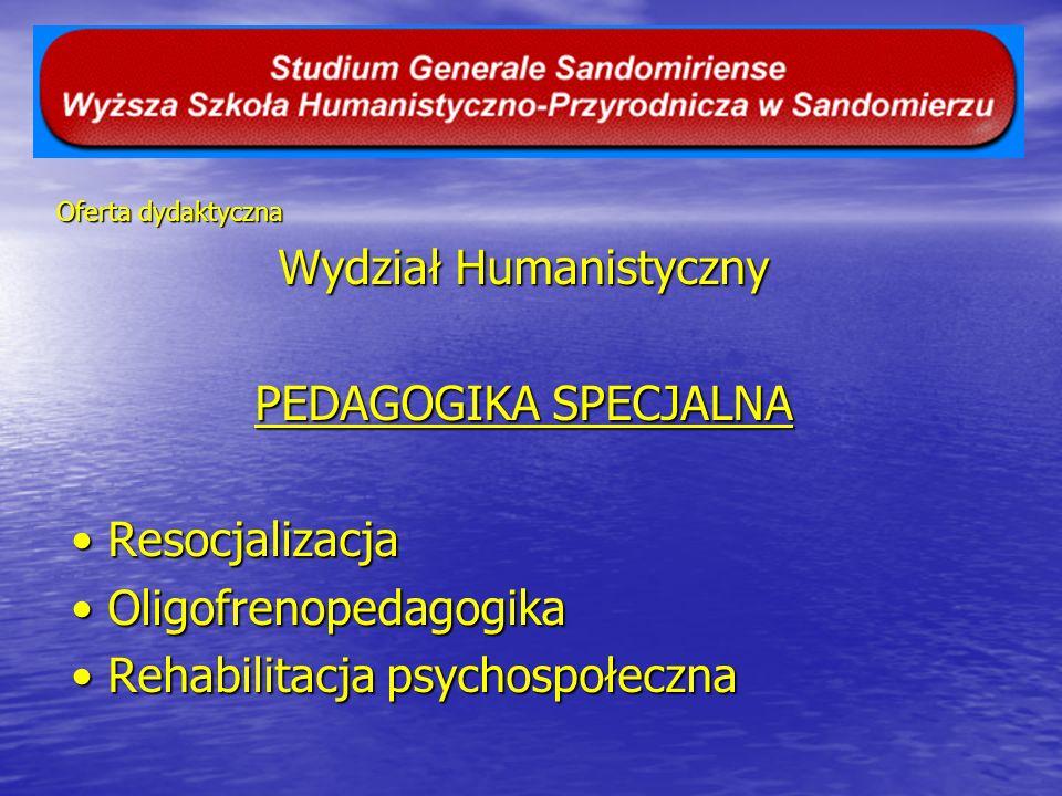Oferta dydaktyczna Wydział Humanistyczny PEDAGOGIKA SPECJALNA Resocjalizacja Resocjalizacja Oligofrenopedagogika Oligofrenopedagogika Rehabilitacja ps