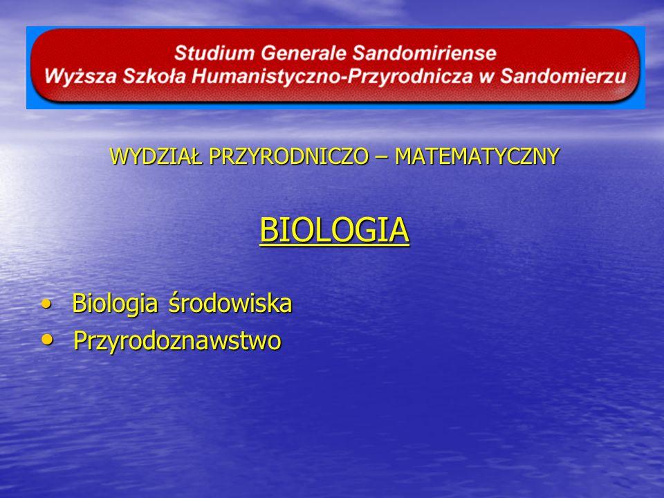 WYDZIAŁ PRZYRODNICZO – MATEMATYCZNY BIOLOGIA Biologia środowiska Biologia środowiska Przyrodoznawstwo Przyrodoznawstwo