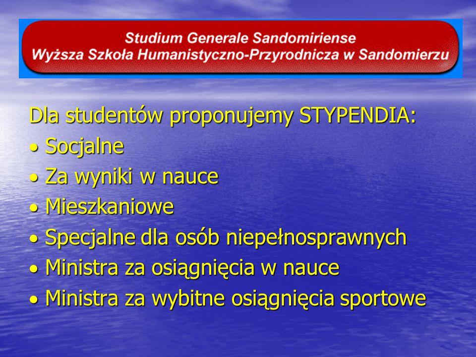Dla studentów proponujemy STYPENDIA: Socjalne Socjalne Za wyniki w nauce Za wyniki w nauce Mieszkaniowe Mieszkaniowe Specjalne dla osób niepełnosprawn